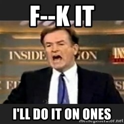 Angry Bill O'Reilly - F--k it I'll do it on ones