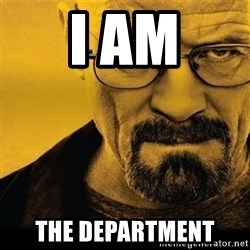 Walter White (Breaking Bad) - i am the department