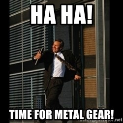 HAHA TIME FOR GUY - Ha Ha! time for Metal Gear!