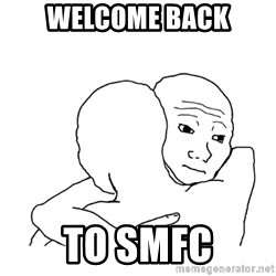 I know that feel bro blank - WELCOME BACK TO SMFC