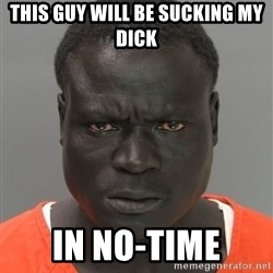 Misunderstood Prison Inmate - this guy will be sucking my dick in no-time
