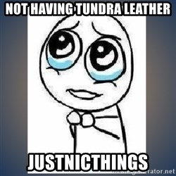 meme tierno - Not having tundra leather justnicthings