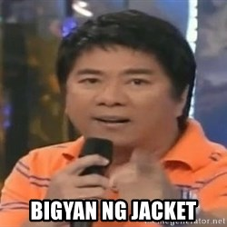 willie revillame you dont do that to me -  bigyan ng jacket