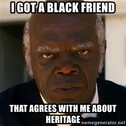 SAMUEL JACKSON DJANGO - I got a black friend that agrees with me about heritage