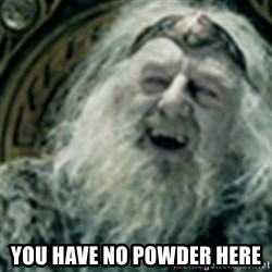 you have no power here -  You have no powder here