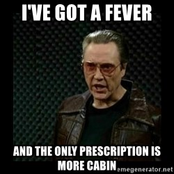 cowbell - I've got a fever and the only prescription is more cabin