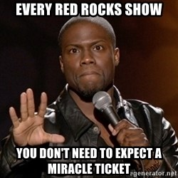 Kevin Hart - Every Red Rocks Show You Don't Need To Expect a Miracle Ticket