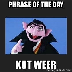 The Count from Sesame Street - phrase of the day kut weer