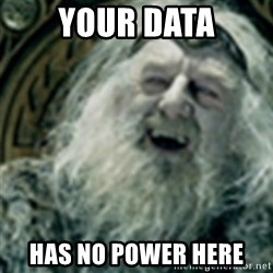 you have no power here - your data has no power here