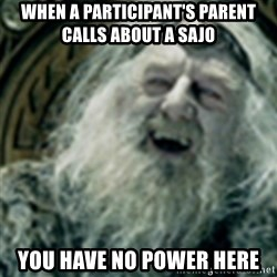 you have no power here - When a participant's parent calls about a sajo You have no power here