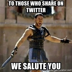 GLADIATOR - to those who share on twitter we salute you