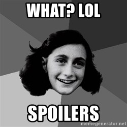 Anne Frank Lol - what? lol spoilers