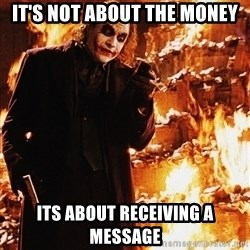 It's about sending a message - It's not about the money Its about receiving a message