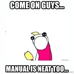 sad do all the things - Come On Guys... Manual is neat too...