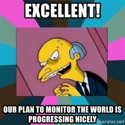 Mr. Burns - Excellent! Our plan to monitor the world is progressing nicely