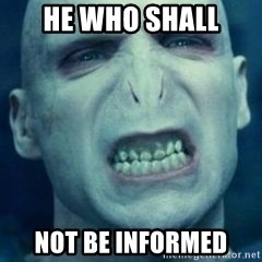 Angry Voldemort - He who shall  not be informed