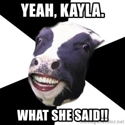 Restaurant Employee Cow - YEAH, KAYLA. WHAT SHE SAID!!