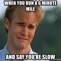 Crying Man - when you run a 6 minute mile and say you're slow