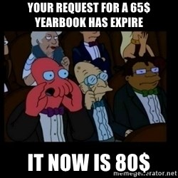 X is bad and you should feel bad - your request for a 65$ yearbook has expire  it now is 80$
