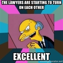 Mr. Burns - The lawyers are starting to turn on each other excellent