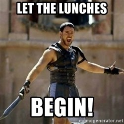 GLADIATOR - let the lunches begin!