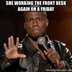 Kevin Hart - she working the front desk again on a FRIDAY