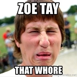 Disgusted Nigel - zoe tay  that whore