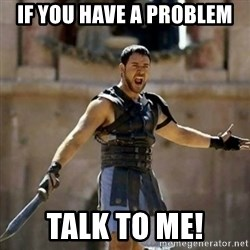 GLADIATOR - If you have a problem talk to me!