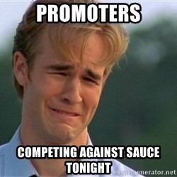 Crying Man - Promoters competing against sauce tonight