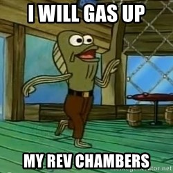 Rev Up Those Fryers - i will gas up my rev chambers