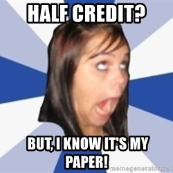 Dumb girl 1 - Half credit?   But, I know it's my paper!