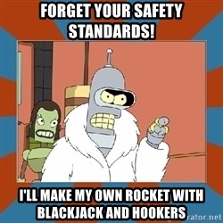 Blackjack and hookers bender - Forget your safety standards! I'll make my own rocket with blackjack and hookers