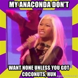 Nicki Minaj Constipation Face - my anaconda don't want none unless you got coconuts, hun