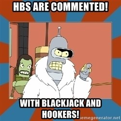 Blackjack and hookers bender - HBs are commented! With Blackjack and hookers!