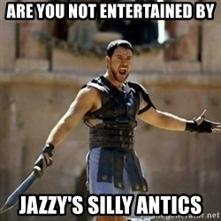GLADIATOR - are you not entertained by Jazzy's silly antics
