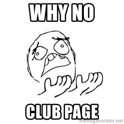 WHY SUFFERING GUY 2 - why no CLUB PAGE