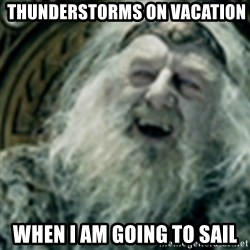 you have no power here -  Thunderstorms on vacation when i am going to sail