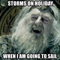 you have no power here -  storms on holiday when i am going to sail