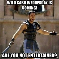 GLADIATOR - wild card wednesday is coming! are you not entertained?
