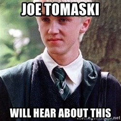 Draco Malfoy - Joe Tomaski Will Hear about this
