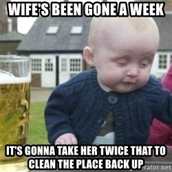 Bad Drunk Baby - wife's been gone a week it's gonna take her twice that to clean the place back up