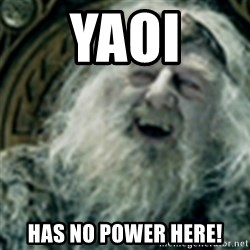 you have no power here - Yaoi has no power here!