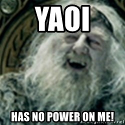 you have no power here - Yaoi has no power on me!