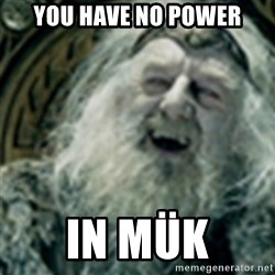 you have no power here - you have no power in mük