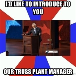 Invisible Obama - I'd like to introduce to you our truss plant manager