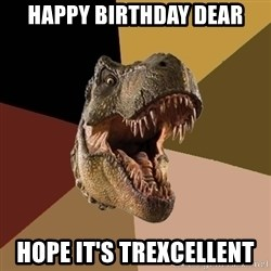 Raging T-rex - Happy Birthday Dear Hope it's Trexcellent