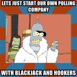 Blackjack and hookers bender - Lets just start our own polling company with blackjack and hookers