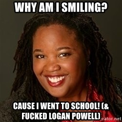 Educated Black Woman - Why am I smiling? Cause I went to school! (& fucked Logan Powell)