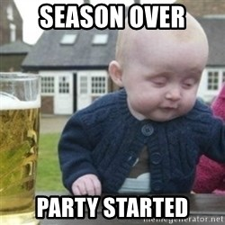 Bad Drunk Baby - SEASON OVER PARTY STARTED