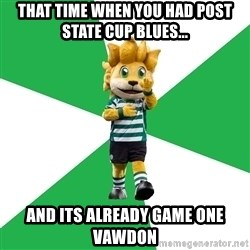 sporting - that time when you had post state cup blues... and its already game one vawdon